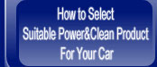 How to Use Suitable Power&Clean Product for Your Car